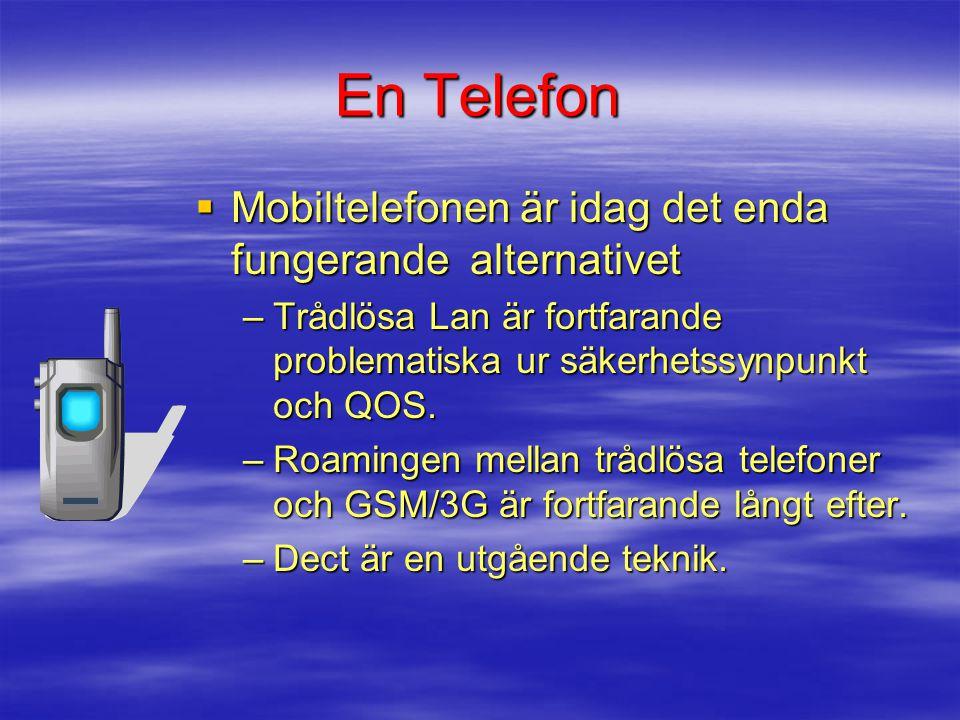 En Telefon  Mobiltelefonen är idag det enda fungerande alternativet –Trådlösa Lan är fortfarande problematiska ur säkerhetssynpunkt och QOS. –Roaming