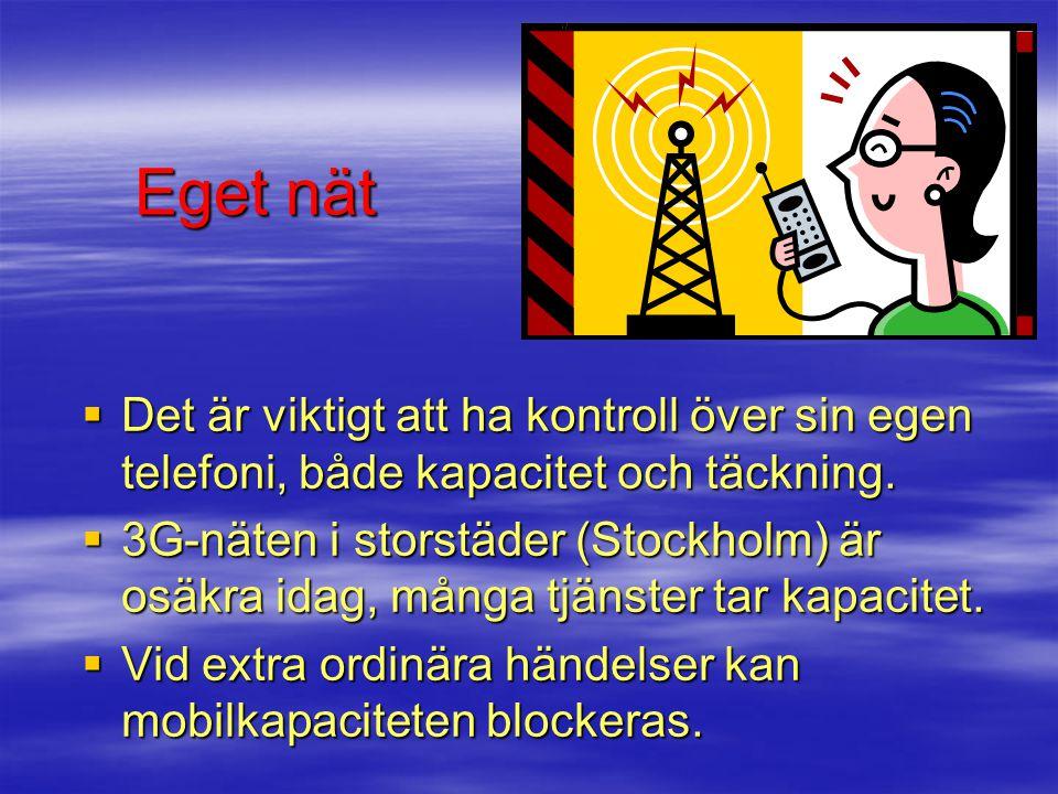 Eget nät  Det är viktigt att ha kontroll över sin egen telefoni, både kapacitet och täckning.  3G-näten i storstäder (Stockholm) är osäkra idag, mån