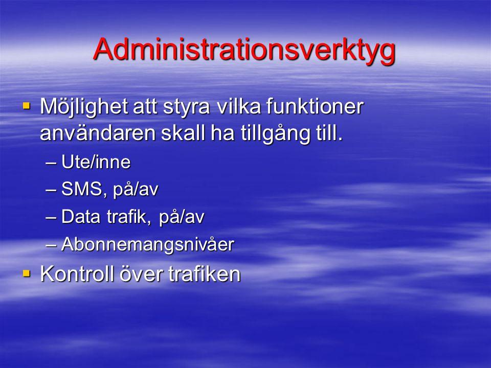 Administrationsverktyg  Möjlighet att styra vilka funktioner användaren skall ha tillgång till. –Ute/inne –SMS, på/av –Data trafik, på/av –Abonnemang