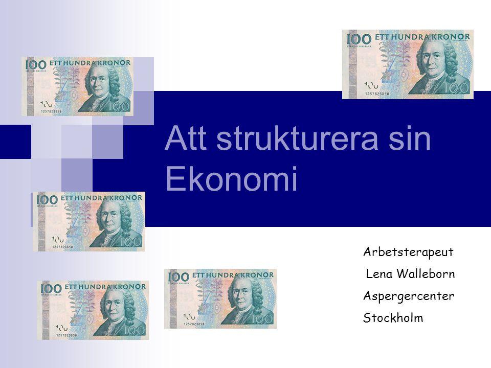 Att strukturera sin Ekonomi Arbetsterapeut Lena Walleborn Aspergercenter Stockholm