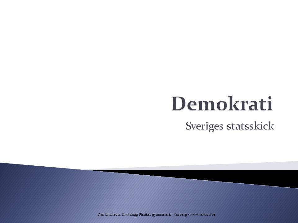 Sveriges statsskick Dan Emilsson, Drottning Blankas gymnasiesk., Varberg – www.lektion.se
