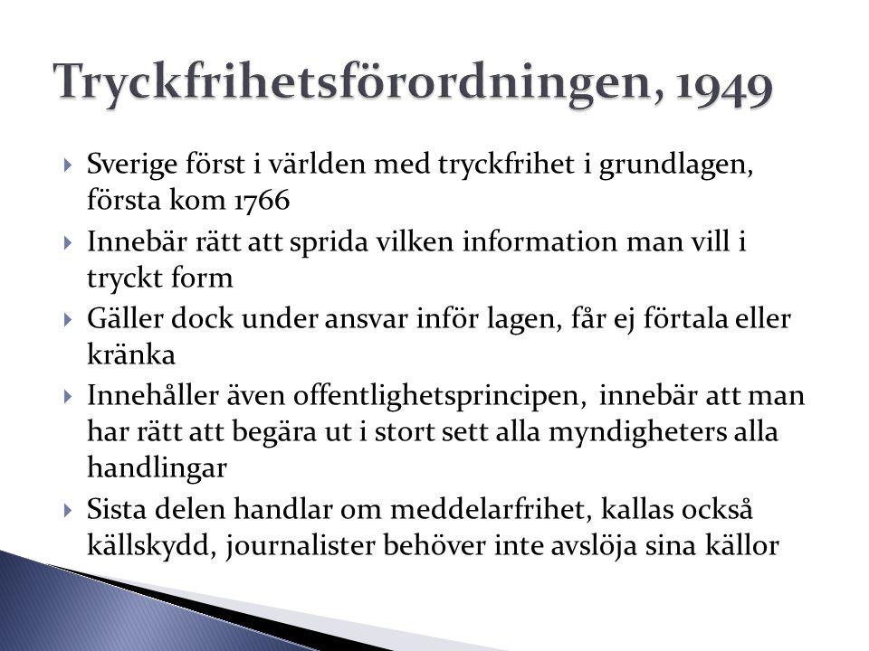  Sverige först i världen med tryckfrihet i grundlagen, första kom 1766  Innebär rätt att sprida vilken information man vill i tryckt form  Gäller d
