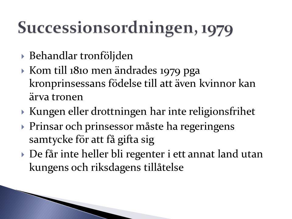  Behandlar tronföljden  Kom till 1810 men ändrades 1979 pga kronprinsessans födelse till att även kvinnor kan ärva tronen  Kungen eller drottningen
