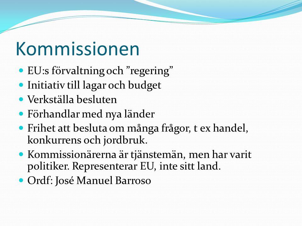 """Kommissionen  EU:s förvaltning och """"regering""""  Initiativ till lagar och budget  Verkställa besluten  Förhandlar med nya länder  Frihet att beslut"""