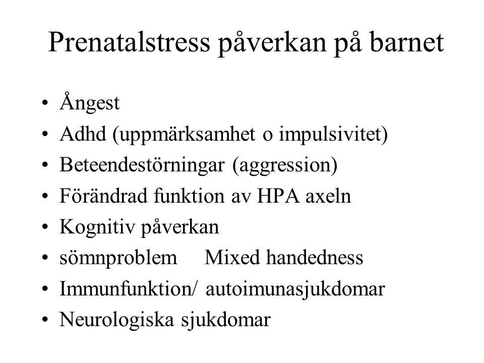 Prenatalstress påverkan på barnet •Ångest •Adhd (uppmärksamhet o impulsivitet) •Beteendestörningar (aggression) •Förändrad funktion av HPA axeln •Kogn