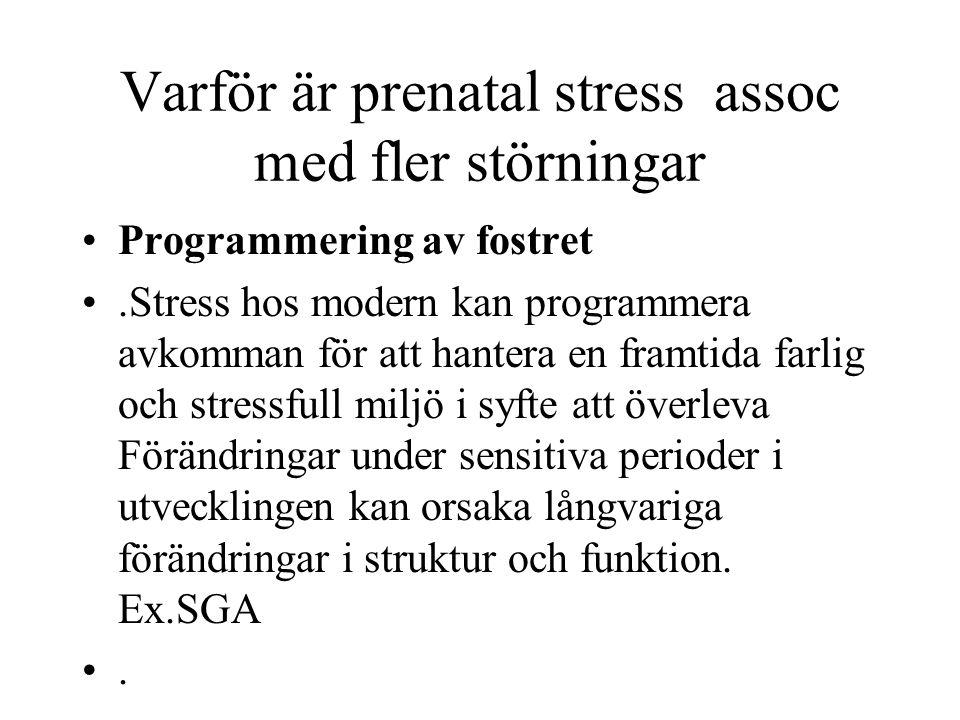 Varför är prenatal stress assoc med fler störningar •Programmering av fostret •.Stress hos modern kan programmera avkomman för att hantera en framtida