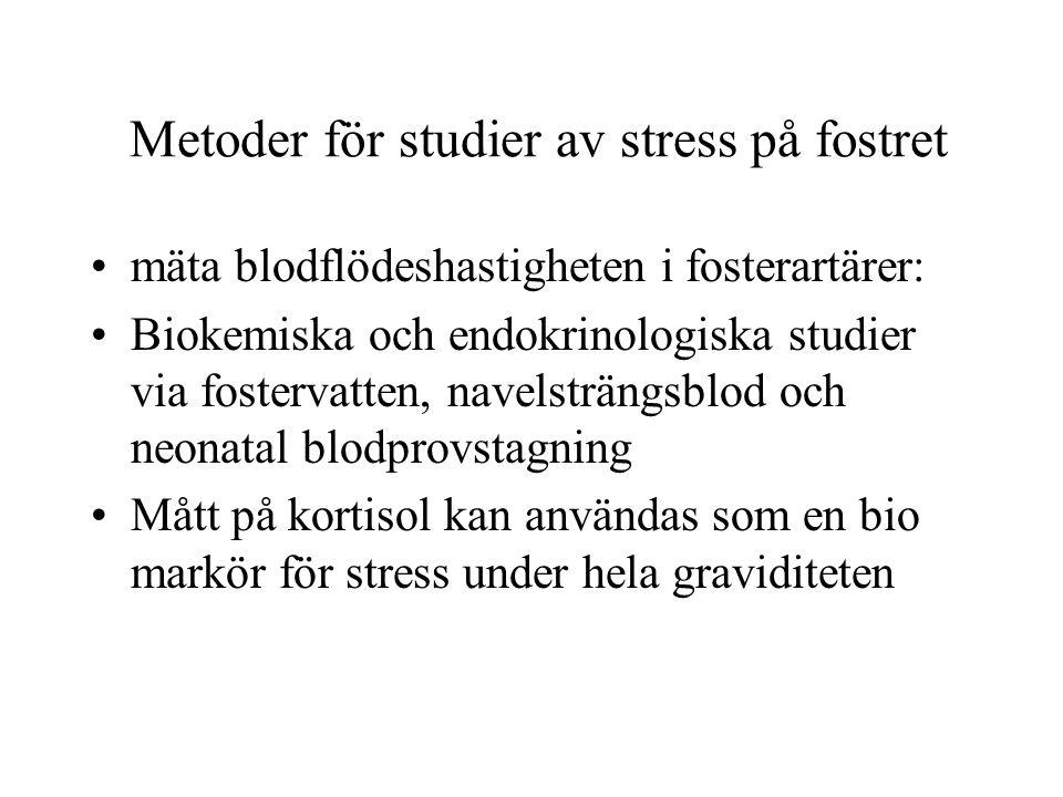 Metoder för studier av stress på fostret •mäta blodflödeshastigheten i fosterartärer: •Biokemiska och endokrinologiska studier via fostervatten, navel