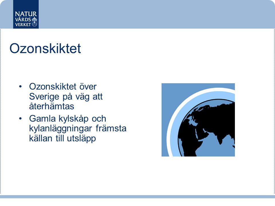 Ozonskiktet •Ozonskiktet över Sverige på väg att återhämtas •Gamla kylskåp och kylanläggningar främsta källan till utsläpp