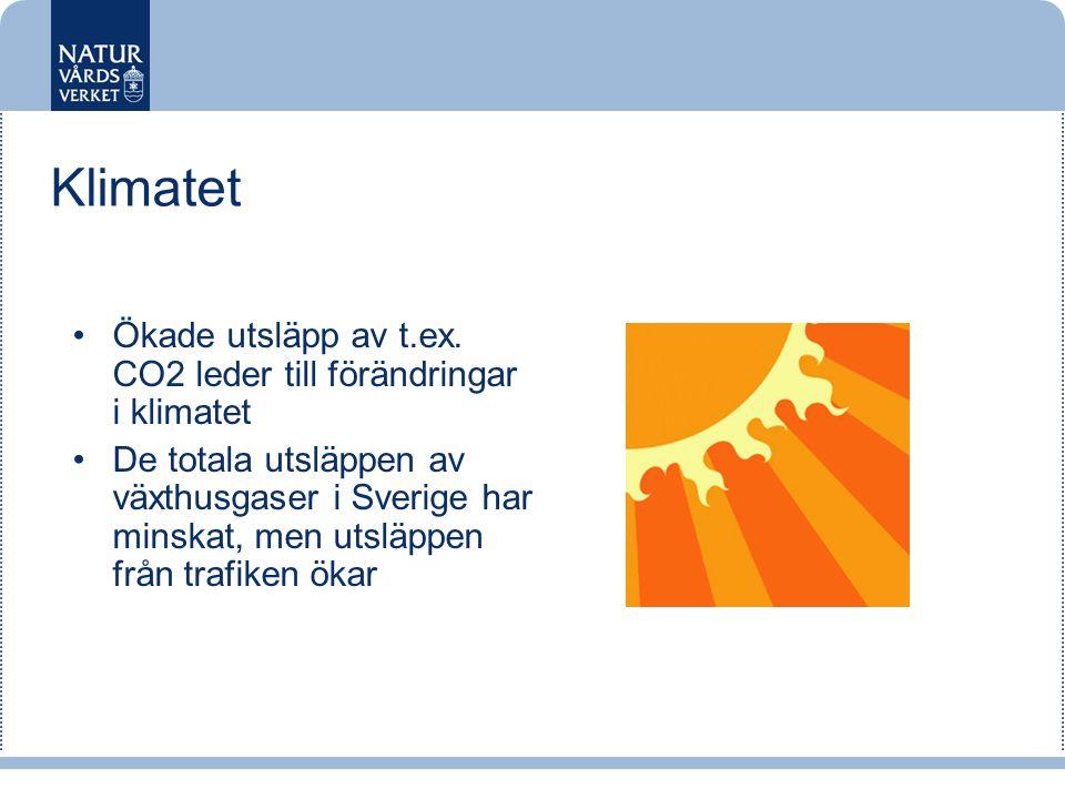 Klimatet •Ökade utsläpp av t.ex. CO2 leder till förändringar i klimatet •De totala utsläppen av växthusgaser i Sverige har minskat, men utsläppen från