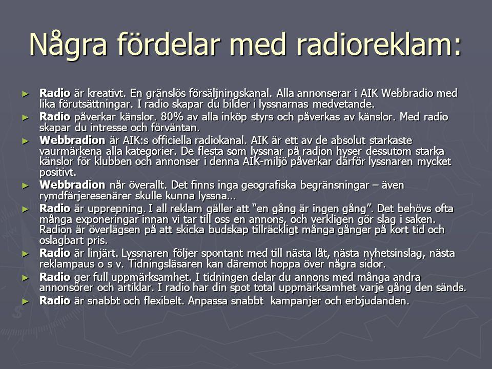 Några fördelar med radioreklam: ► Radio är kreativt. En gränslös försäljningskanal. Alla annonserar i AIK Webbradio med lika förutsättningar. I radio