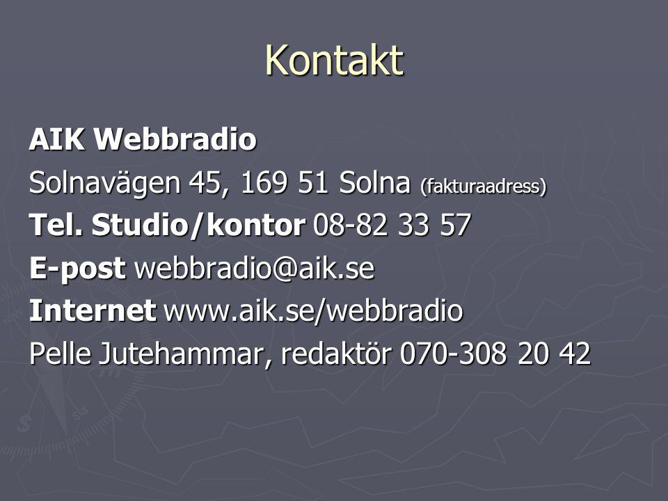 Kontakt AIK Webbradio Solnavägen 45, 169 51 Solna (fakturaadress) Tel. Studio/kontor 08-82 33 57 E-post webbradio@aik.se Internet www.aik.se/webbradio