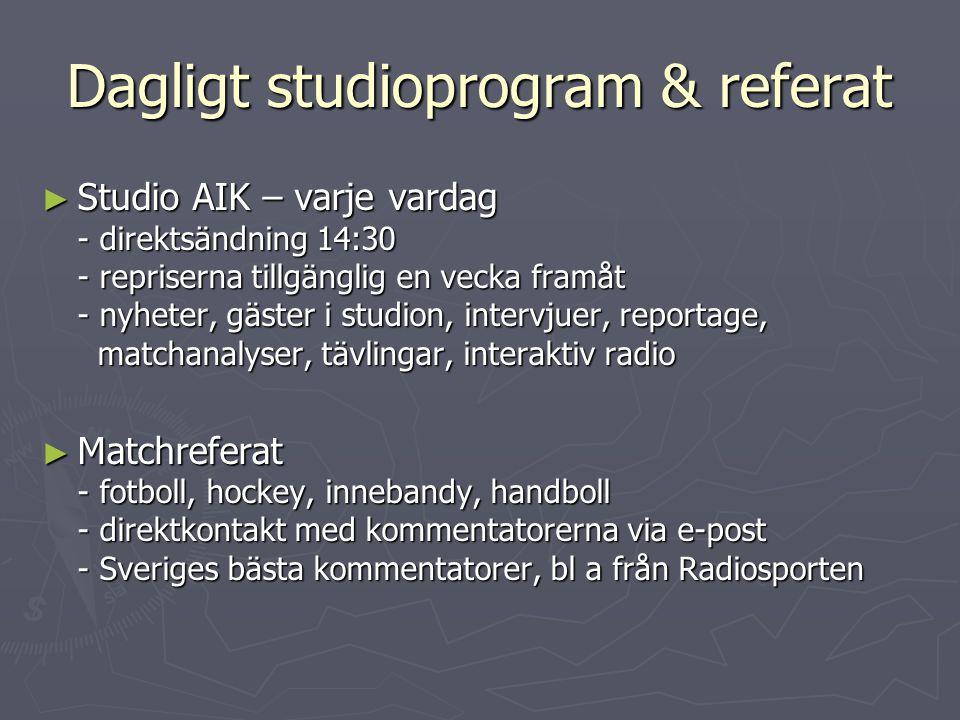 Dagligt studioprogram & referat ► Studio AIK – varje vardag - direktsändning 14:30 - repriserna tillgänglig en vecka framåt - nyheter, gäster i studio