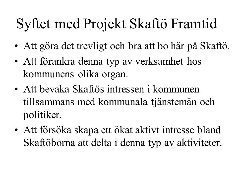 Syftet med Projekt Skaftö Framtid •Att göra det trevligt och bra att bo här på Skaftö.