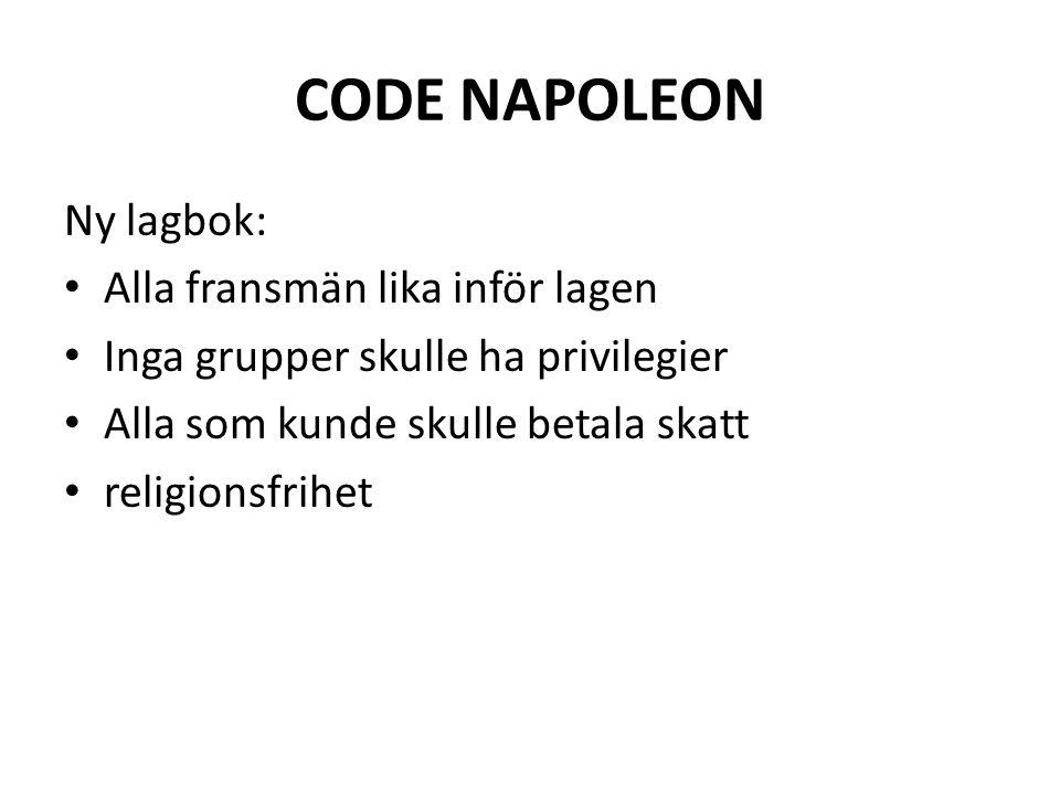 CODE NAPOLEON Ny lagbok: • Alla fransmän lika inför lagen • Inga grupper skulle ha privilegier • Alla som kunde skulle betala skatt • religionsfrihet