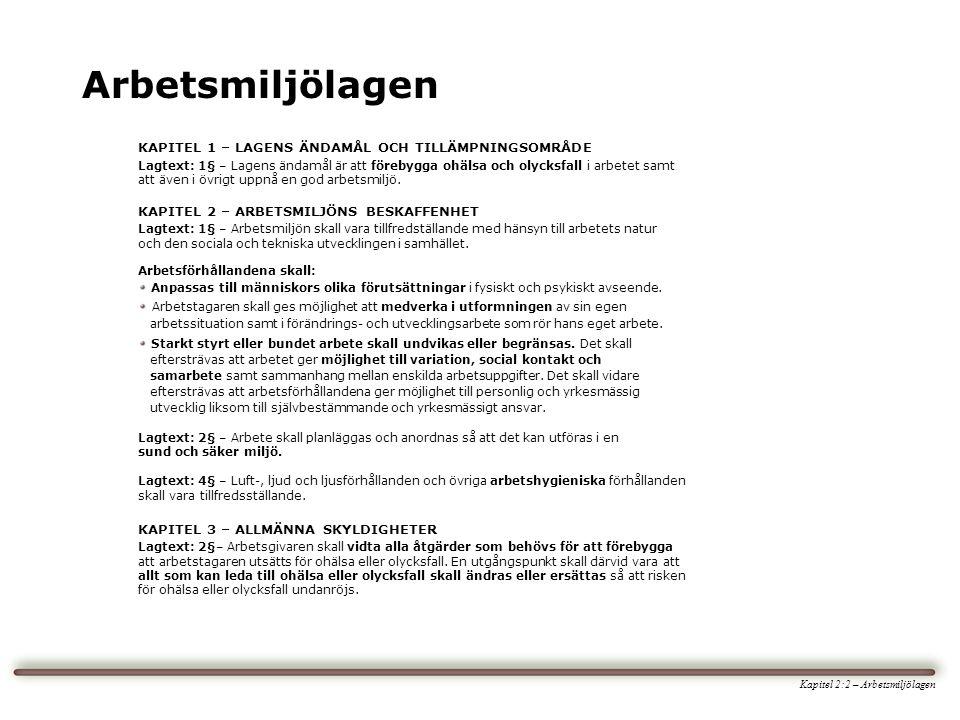 Arbetsmiljölagen Kapitel 2:2 – Arbetsmiljölagen KAPITEL 1 – LAGENS ÄNDAMÅL OCH TILLÄMPNINGSOMRÅDE Lagtext: 1§ – Lagens ändamål är att förebygga ohälsa och olycksfall i arbetet samt att även i övrigt uppnå en god arbetsmiljö.