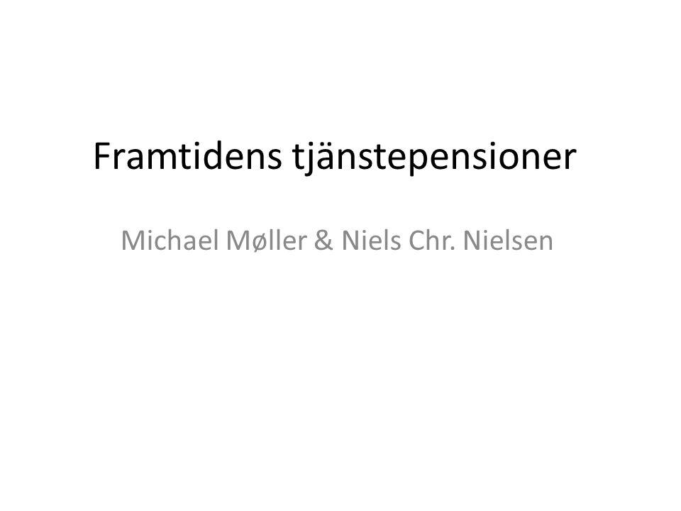 Framtidens tjänstepensioner Michael Møller & Niels Chr. Nielsen