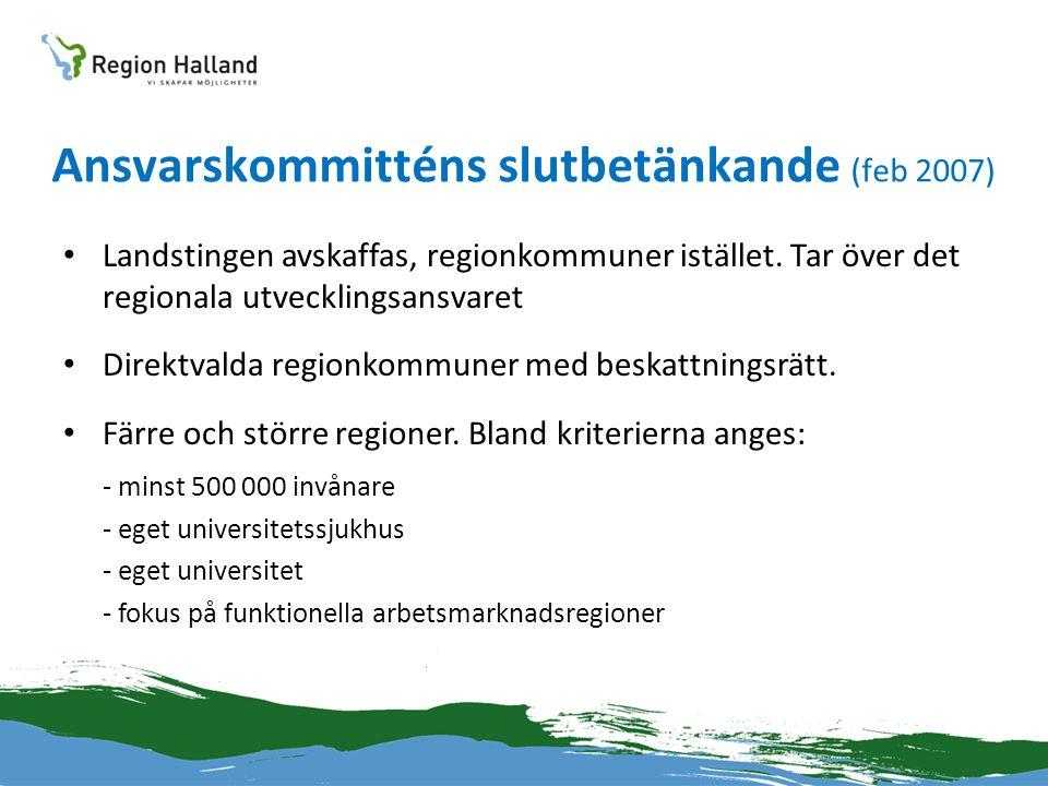 Ansvarskommitténs slutbetänkande (feb 2007) • Landstingen avskaffas, regionkommuner istället. Tar över det regionala utvecklingsansvaret • Direktvalda