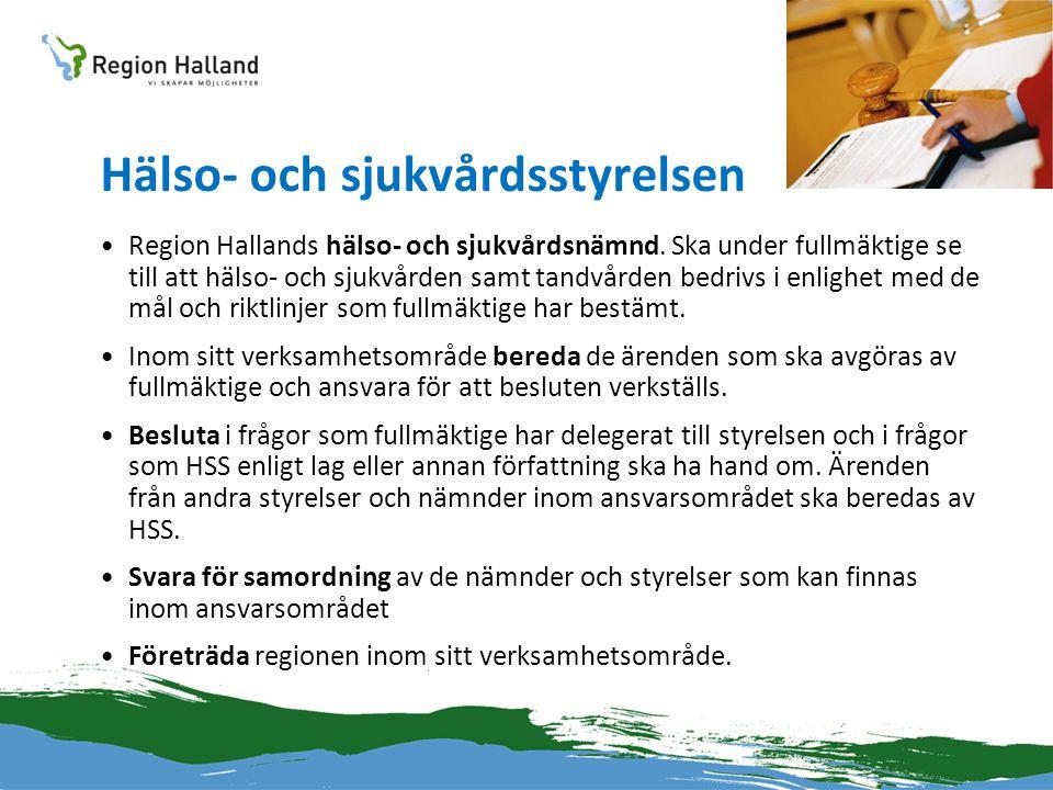 Hälso- och sjukvårdsstyrelsen •Region Hallands hälso- och sjukvårdsnämnd. Ska under fullmäktige se till att hälso- och sjukvården samt tandvården bedr