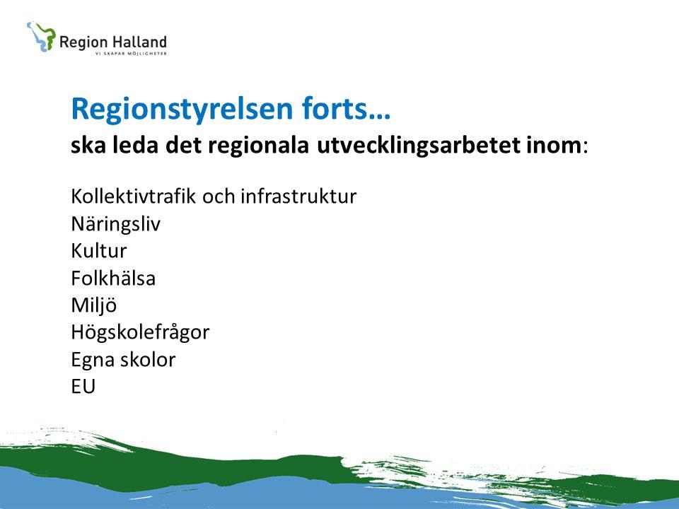 Regionstyrelsen forts… ska leda det regionala utvecklingsarbetet inom: Kollektivtrafik och infrastruktur Näringsliv Kultur Folkhälsa Miljö Högskolefrå