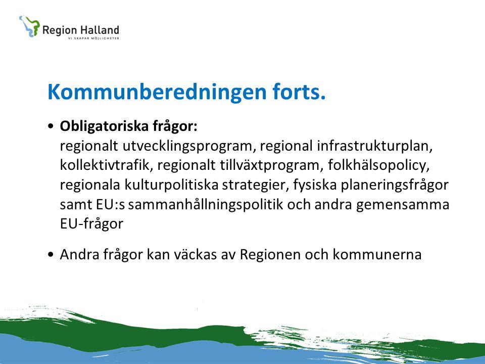 Kommunberedningen forts. •Obligatoriska frågor: regionalt utvecklingsprogram, regional infrastrukturplan, kollektivtrafik, regionalt tillväxtprogram,