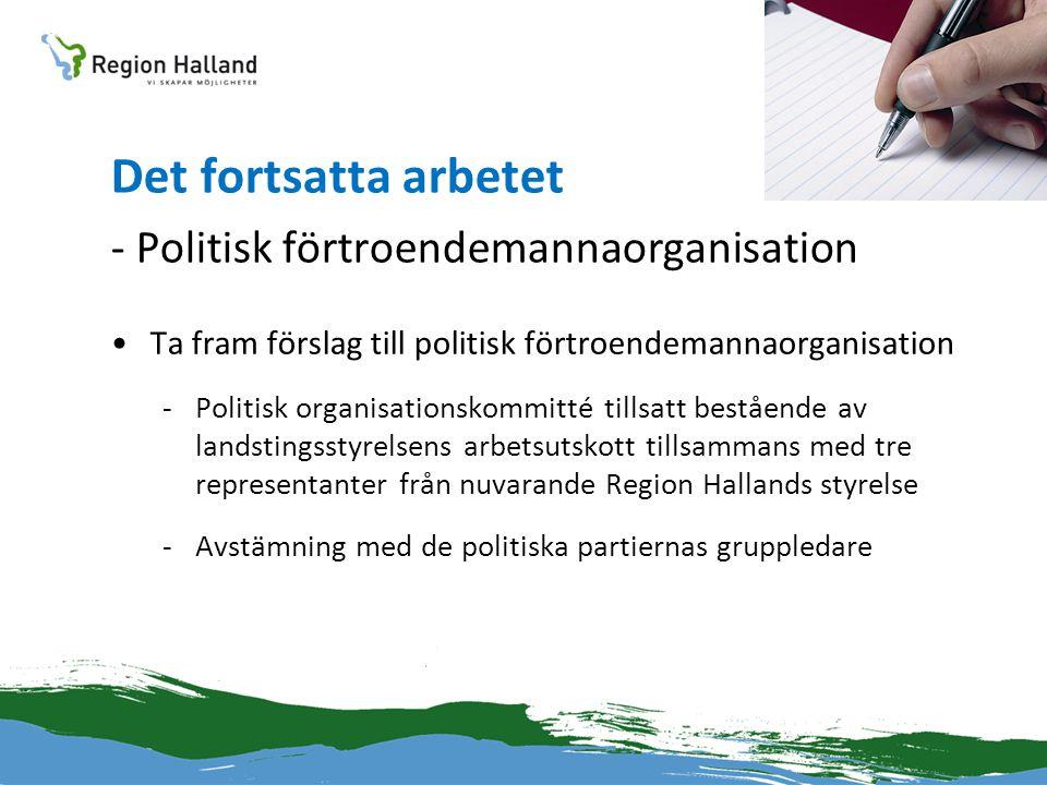 Det fortsatta arbetet - Politisk förtroendemannaorganisation •Ta fram förslag till politisk förtroendemannaorganisation -Politisk organisationskommitt