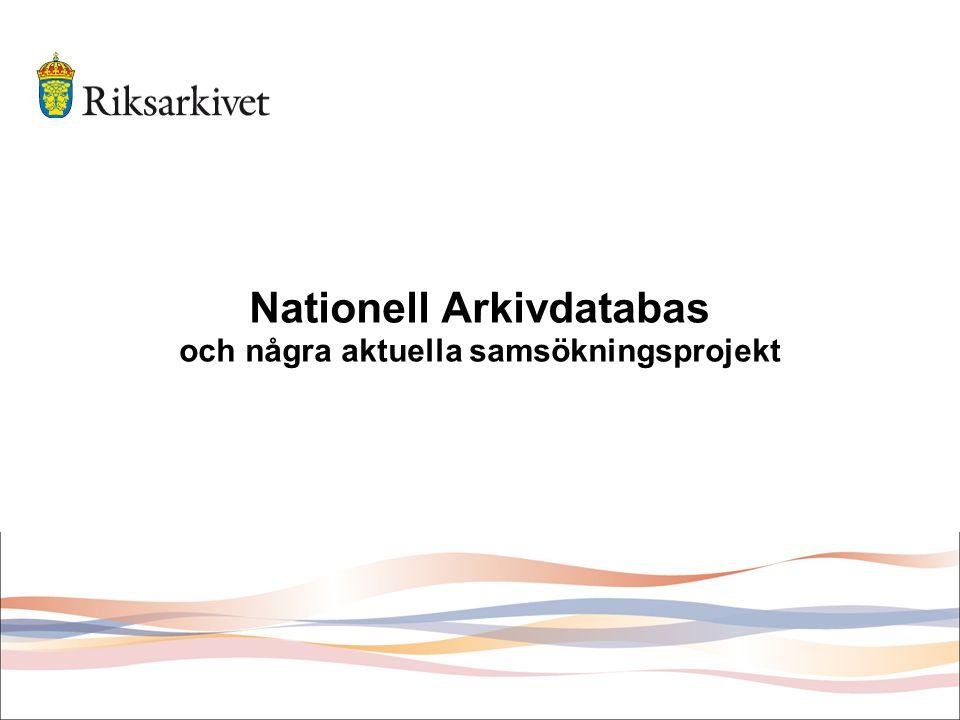 Den Nationella Arkivdatabasen (NAD) •Bakgrund •NAD i dag •Insamlingsmetoder •På gång: nytt sök- och presentationsgränssnitt •NAD:s omvärld –Sondera –K-samsök –Europeana