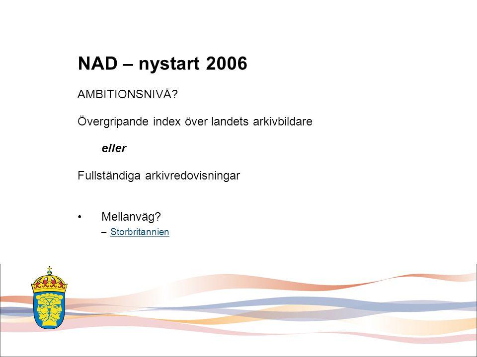 NAD på internet •Nationellt arkivbildarregister, kompletterat med grundläggande uppgifter om förvarade arkiv •Länkar till arkivförteckningar på resp.
