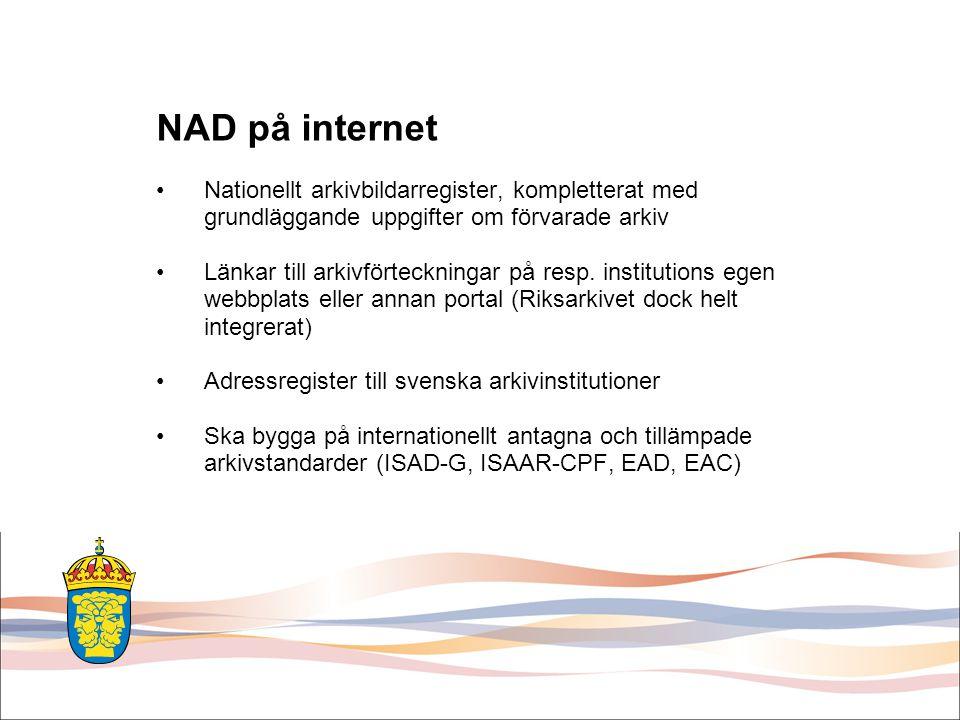 NAD på internet Skillnader jämfört med NAD-98 på cd-rom •Publicering endast på internet •Arkivförteckningar tas f.n.