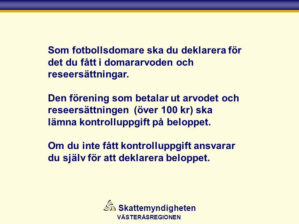 VÄSTERÅSREGIONEN Skattemyndigheten Som fotbollsdomare ska du deklarera för det du fått i domararvoden och reseersättningar.