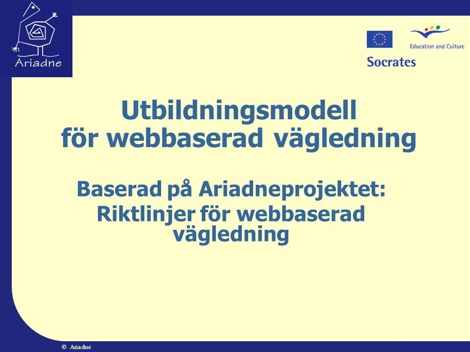 © Ariadne 2004 Rekommendationer från Göteborg år 2001  Mått på kvalitet & etik som blickar framåt och inte bakåt  Ny roll bör styra utvecklingen, inte styras av den  Utvärdera existerande vägledningsteorier i ljuset av IT-baserade hjälpmedel