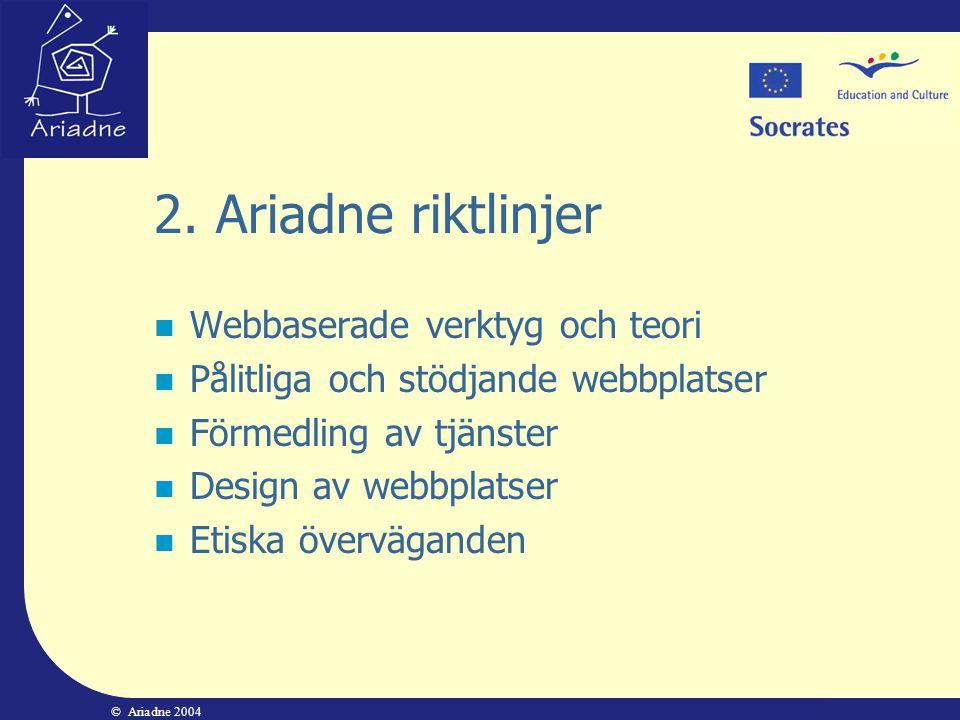 © Ariadne 2004 2. Ariadne riktlinjer  Webbaserade verktyg och teori  Pålitliga och stödjande webbplatser  Förmedling av tjänster  Design av webbpl