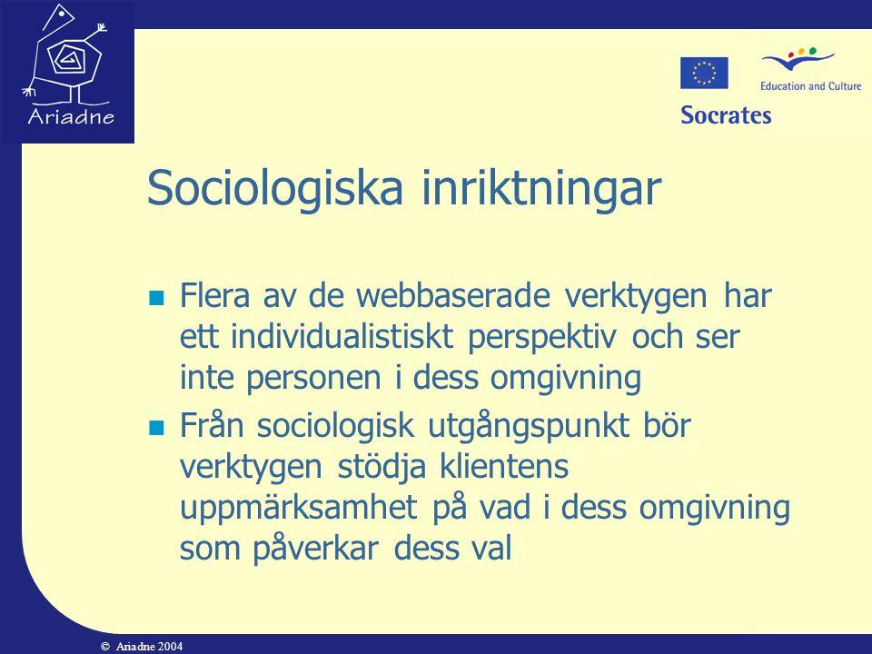 © Ariadne 2004 Sociologiska inriktningar  Flera av de webbaserade verktygen har ett individualistiskt perspektiv och ser inte personen i dess omgivni