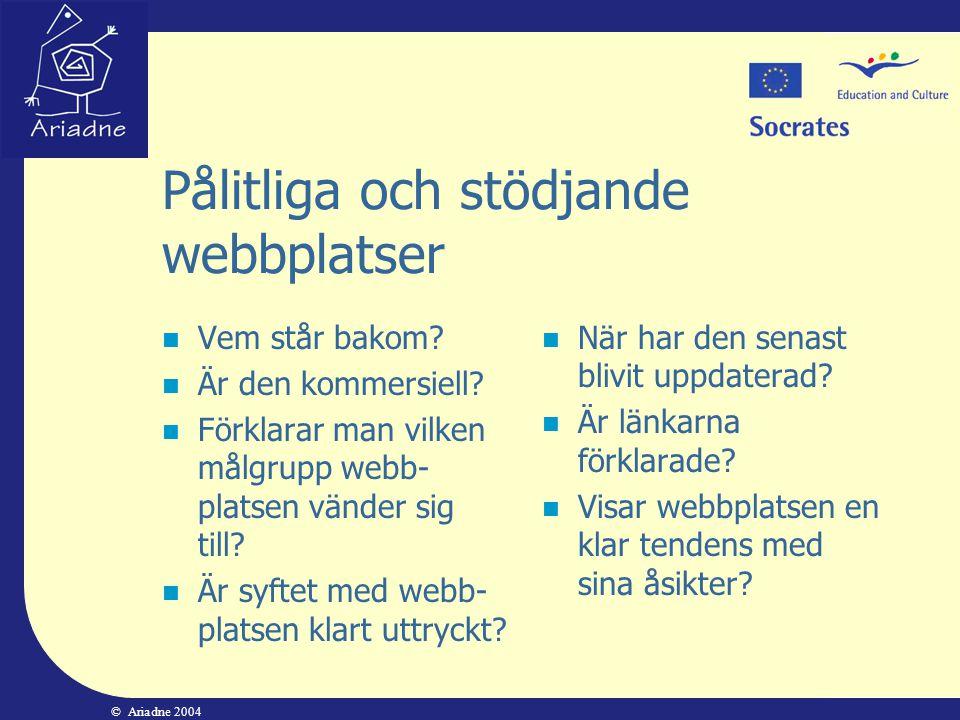 © Ariadne 2004 Pålitliga och stödjande webbplatser  Vem står bakom?  Är den kommersiell?  Förklarar man vilken målgrupp webb- platsen vänder sig ti