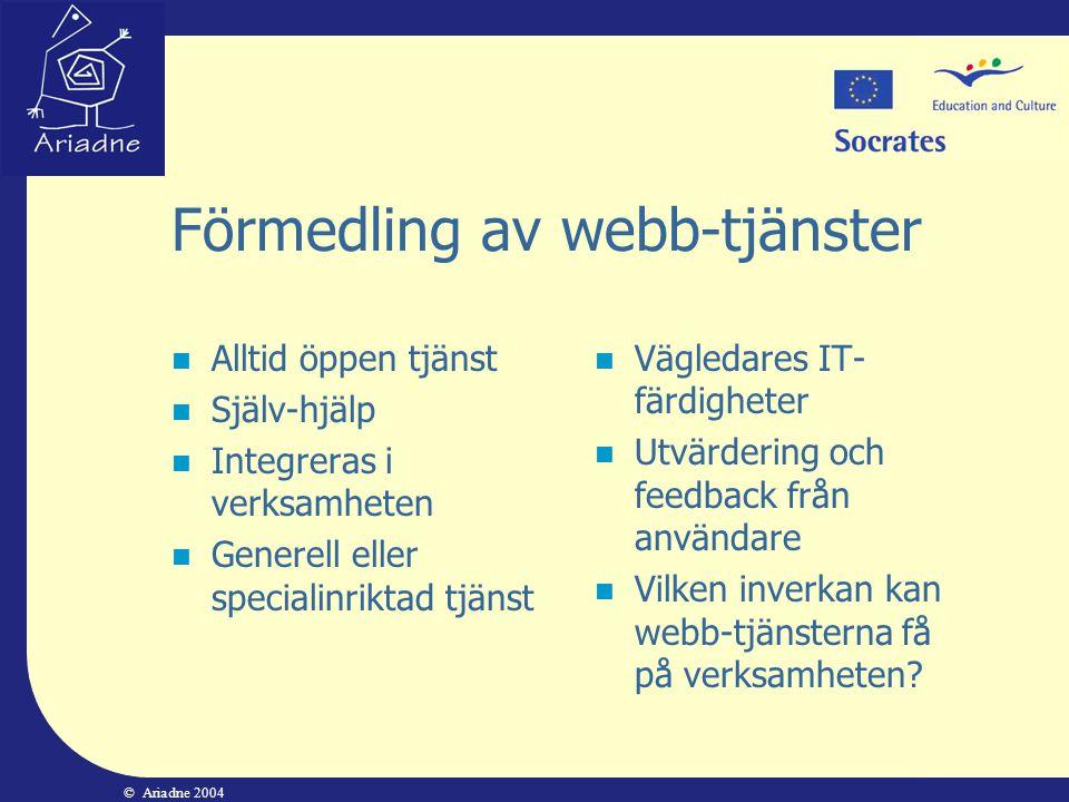 © Ariadne 2004 Förmedling av webb-tjänster  Alltid öppen tjänst  Själv-hjälp  Integreras i verksamheten  Generell eller specialinriktad tjänst  V
