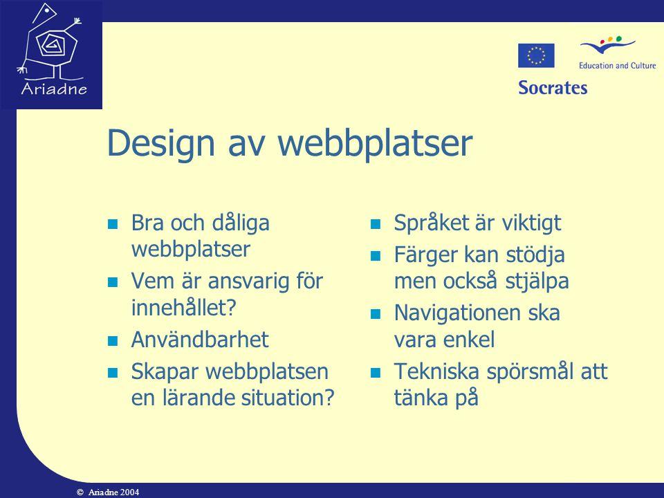 © Ariadne 2004 Design av webbplatser  Bra och dåliga webbplatser  Vem är ansvarig för innehållet?  Användbarhet  Skapar webbplatsen en lärande sit