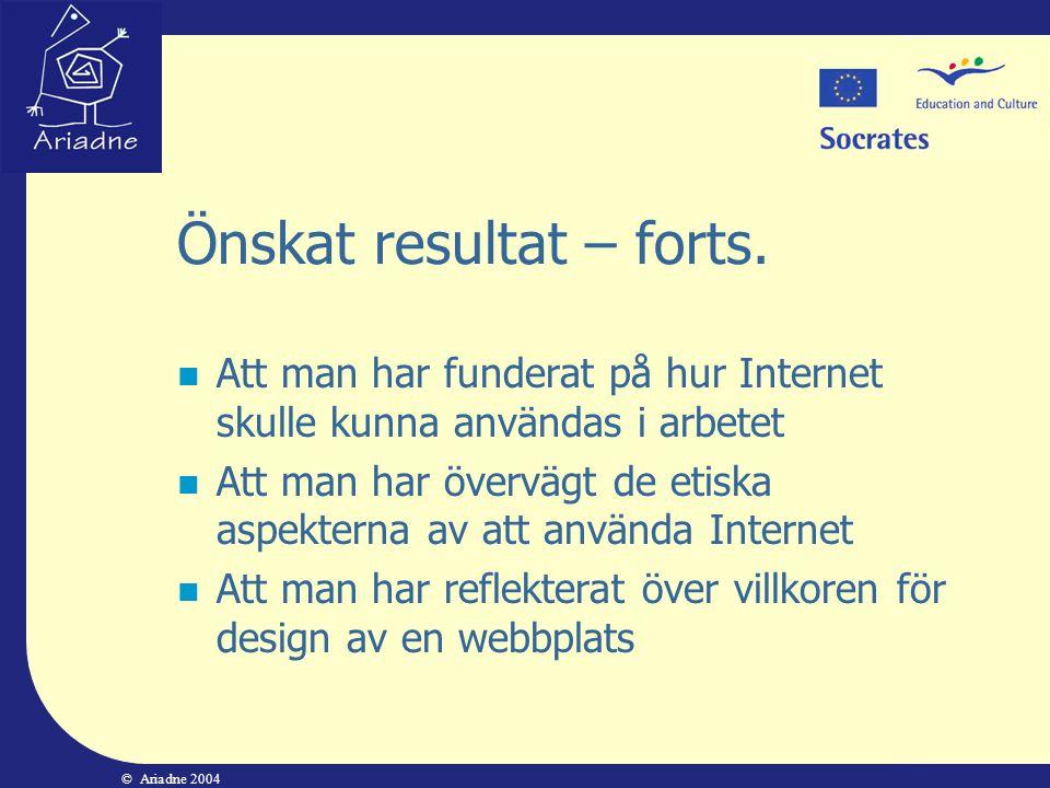 © Ariadne 2004 Önskat resultat – forts.  Att man har funderat på hur Internet skulle kunna användas i arbetet  Att man har övervägt de etiska aspekt