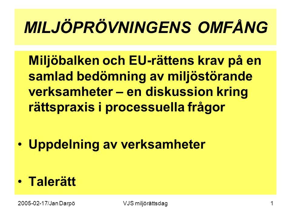 2005-02-17/Jan DarpöVJS miljörättsdag1 MILJÖPRÖVNINGENS OMFÅNG Miljöbalken och EU-rättens krav på en samlad bedömning av miljöstörande verksamheter –