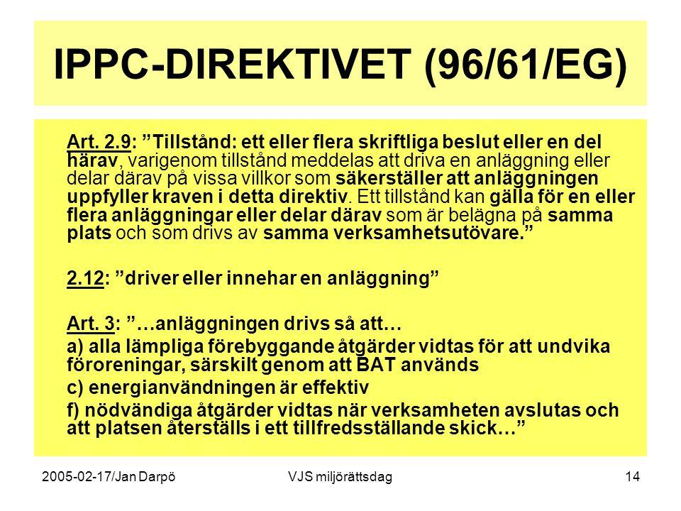 """2005-02-17/Jan DarpöVJS miljörättsdag14 IPPC-DIREKTIVET (96/61/EG) Art. 2.9: """"Tillstånd: ett eller flera skriftliga beslut eller en del härav, varigen"""