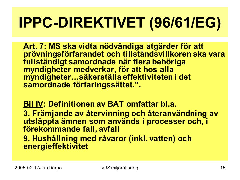 2005-02-17/Jan DarpöVJS miljörättsdag15 IPPC-DIREKTIVET (96/61/EG) Art. 7: MS ska vidta nödvändiga åtgärder för att prövningsförfarandet och tillstånd