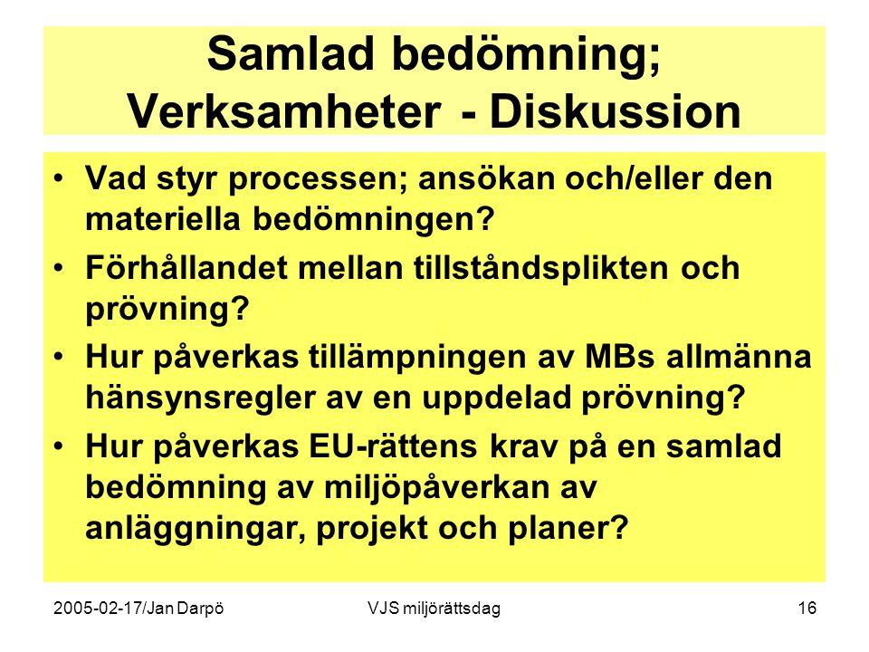 2005-02-17/Jan DarpöVJS miljörättsdag16 Samlad bedömning; Verksamheter - Diskussion •Vad styr processen; ansökan och/eller den materiella bedömningen?