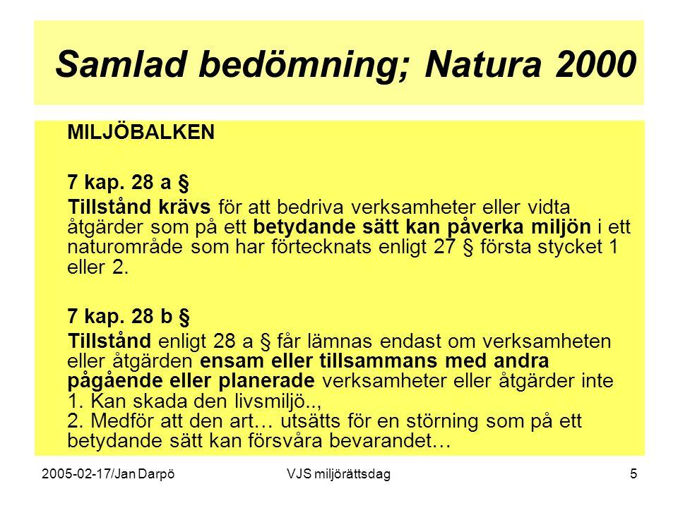 2005-02-17/Jan DarpöVJS miljörättsdag5 Samlad bedömning; Natura 2000 MILJÖBALKEN 7 kap. 28 a § Tillstånd krävs för att bedriva verksamheter eller vidt