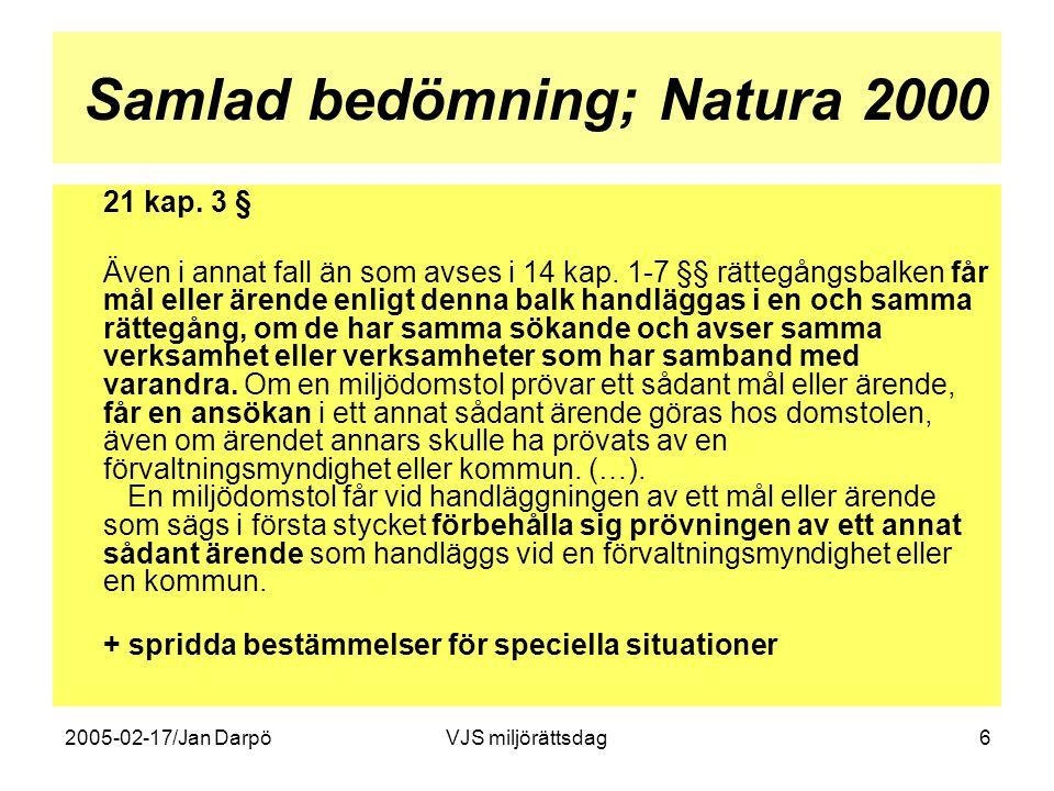 2005-02-17/Jan DarpöVJS miljörättsdag6 Samlad bedömning; Natura 2000 21 kap. 3 § Även i annat fall än som avses i 14 kap. 1-7 §§ rättegångsbalken får