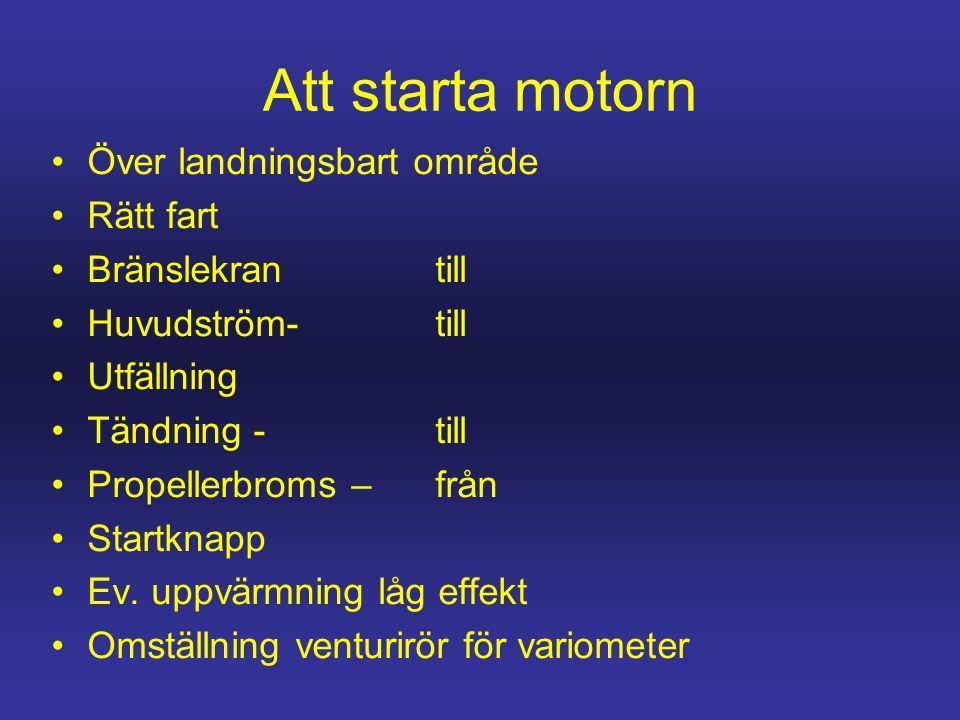 Att starta motorn •Över landningsbart område •Rätt fart •Bränslekrantill •Huvudström-till •Utfällning •Tändning - till •Propellerbroms – från •Startkn