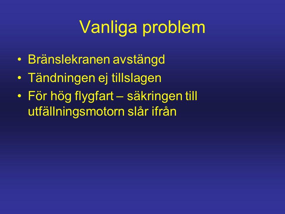 Vanliga problem •Bränslekranen avstängd •Tändningen ej tillslagen •För hög flygfart – säkringen till utfällningsmotorn slår ifrån