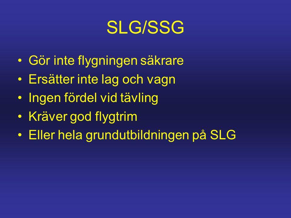 SLG/SSG •Gör inte flygningen säkrare •Ersätter inte lag och vagn •Ingen fördel vid tävling •Kräver god flygtrim •Eller hela grundutbildningen på SLG