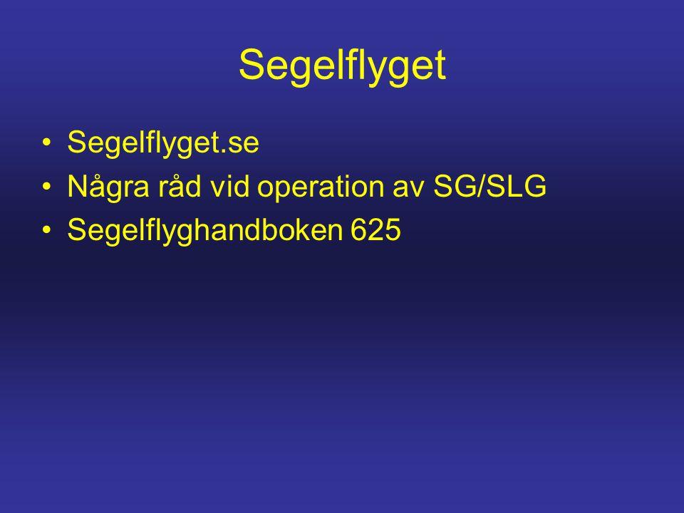 Segelflyget •Segelflyget.se •Några råd vid operation av SG/SLG •Segelflyghandboken 625