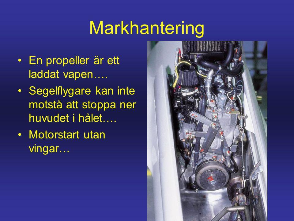 Markhantering •En propeller är ett laddat vapen…. •Segelflygare kan inte motstå att stoppa ner huvudet i hålet…. •Motorstart utan vingar…