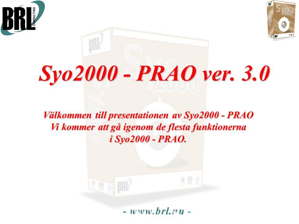 Syo2000 - PRAO ver. 3.0 Välkommen till presentationen av Syo2000 - PRAO Vi kommer att gå igenom de flesta funktionerna i Syo2000 - PRAO.