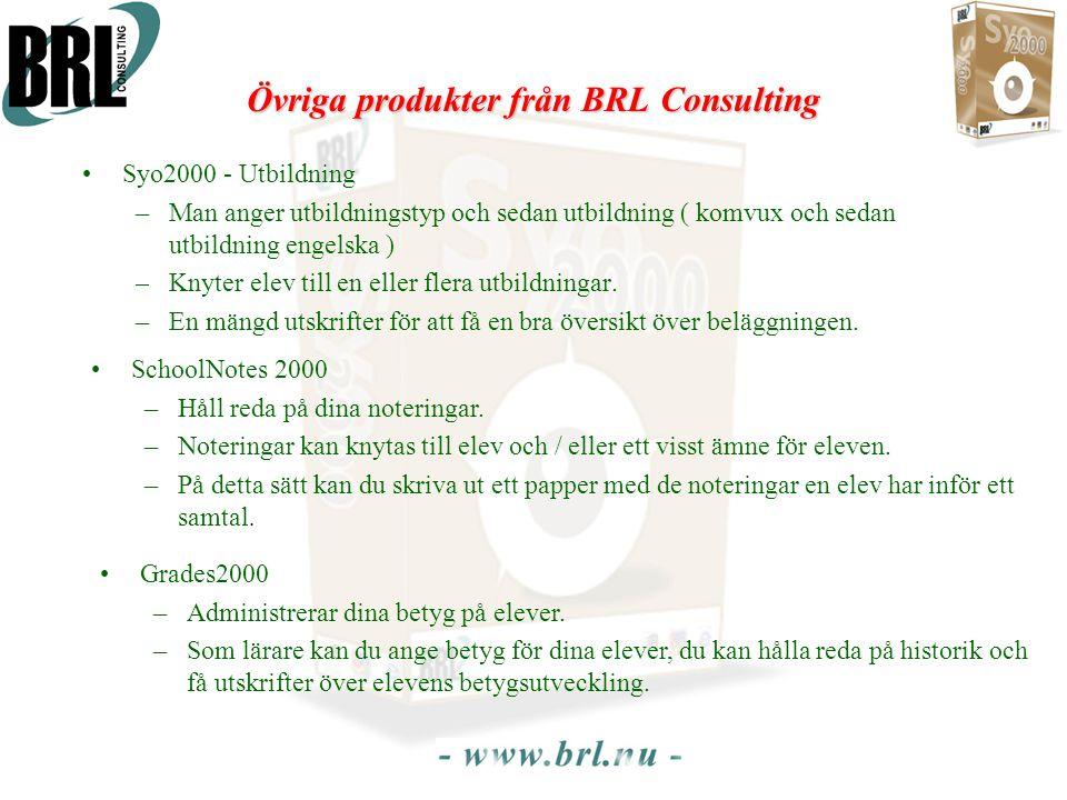Övriga produkter från BRL Consulting •Syo2000 - Utbildning –Man anger utbildningstyp och sedan utbildning ( komvux och sedan utbildning engelska ) –Knyter elev till en eller flera utbildningar.