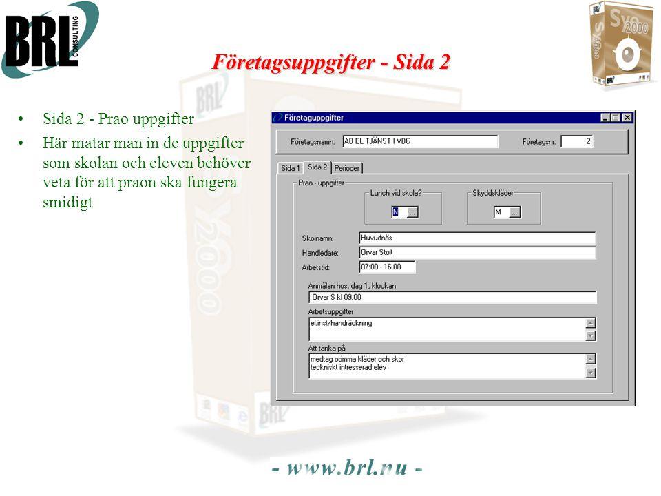 Företagsuppgifter - Sida 2 •Sida 2 - Prao uppgifter •Här matar man in de uppgifter som skolan och eleven behöver veta för att praon ska fungera smidigt